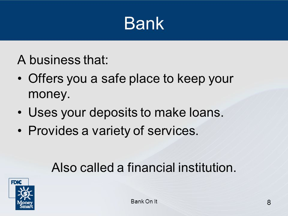 Also called a financial institution.