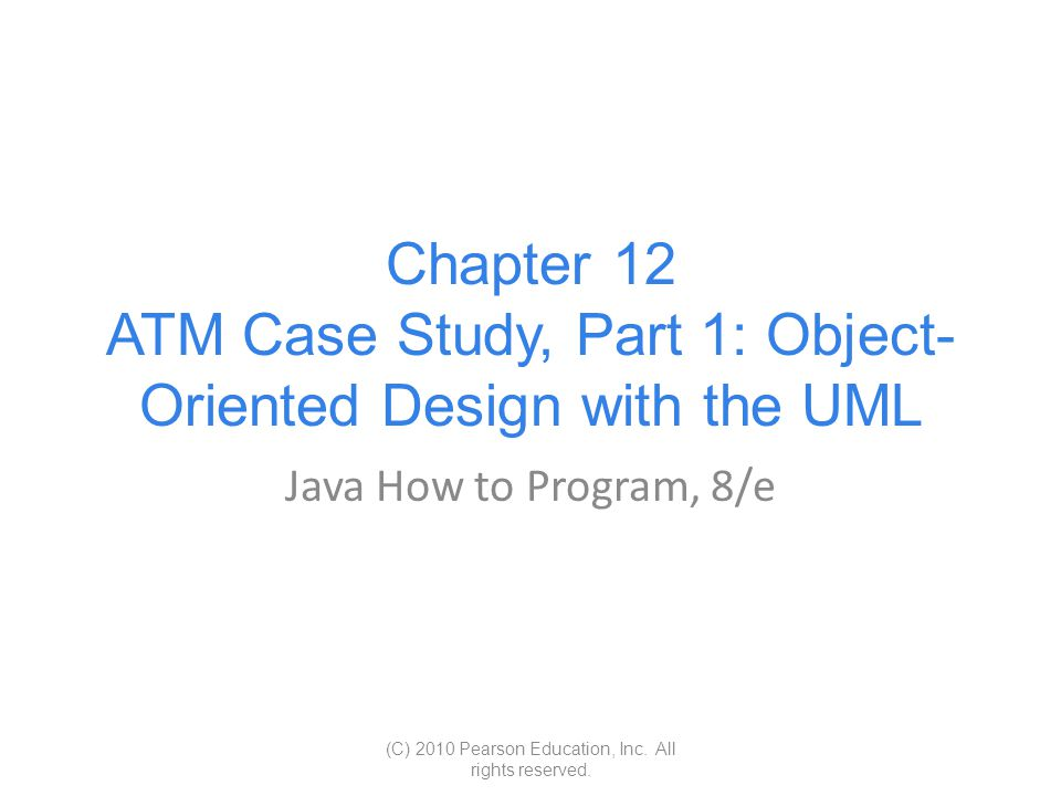 Chapter 12 ATM Case Study, Part 1: Object-Oriented Design with the UML