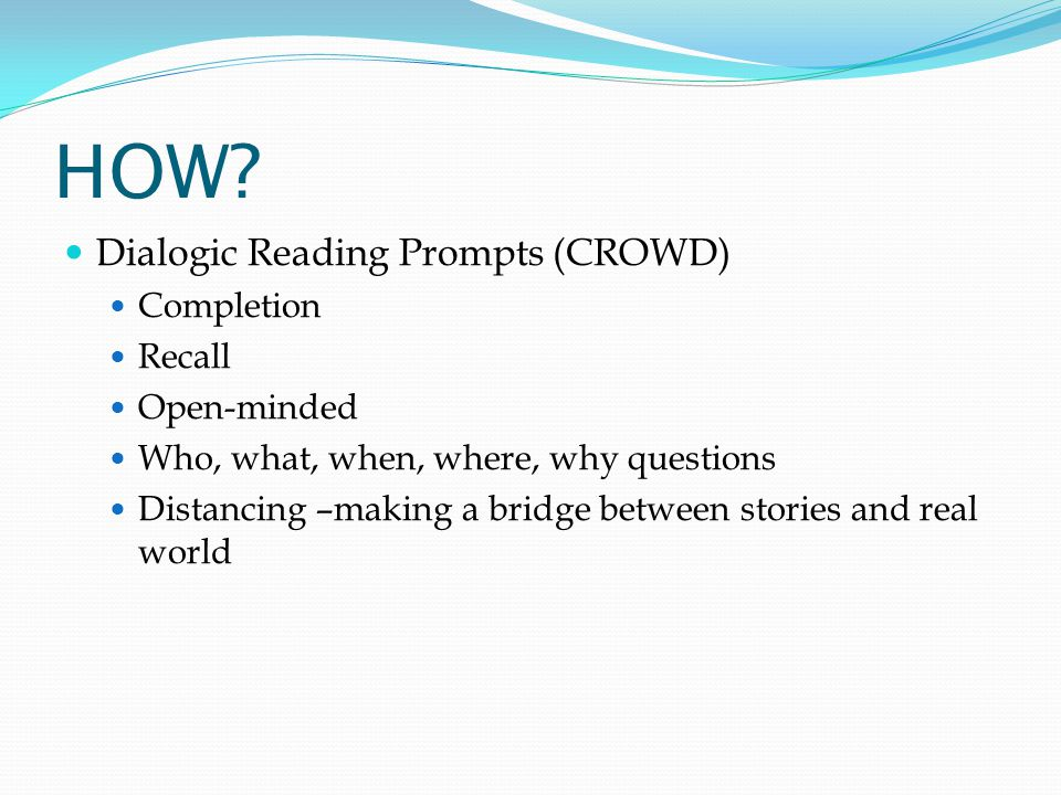 HOW Dialogic Reading Prompts (CROWD) Completion Recall Open-minded