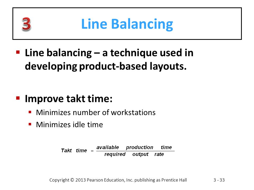 Line Balancing 3. Line balancing – a technique used in developing product-based layouts. Improve takt time: