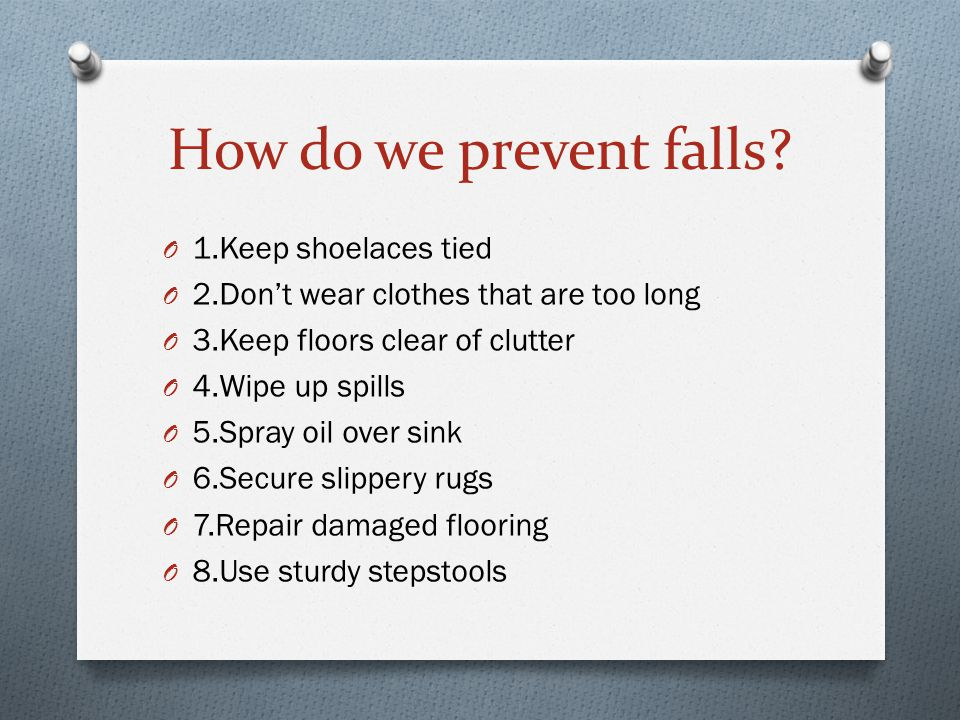 How do we prevent falls 1.Keep shoelaces tied
