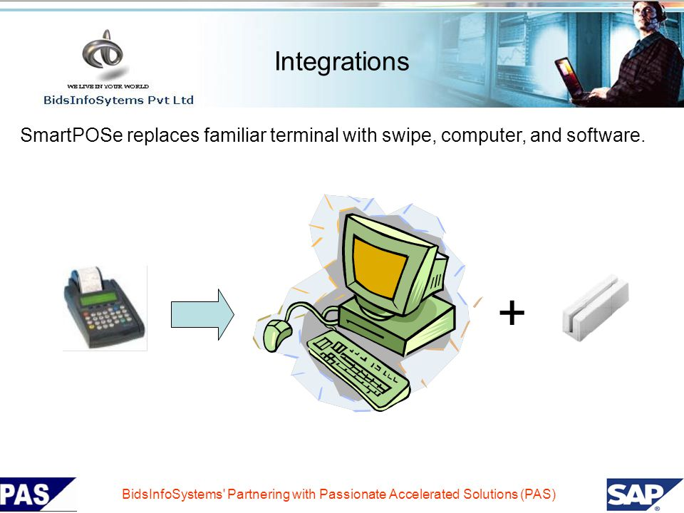 Integrations SmartPOSe replaces familiar terminal with swipe, computer, and software. +