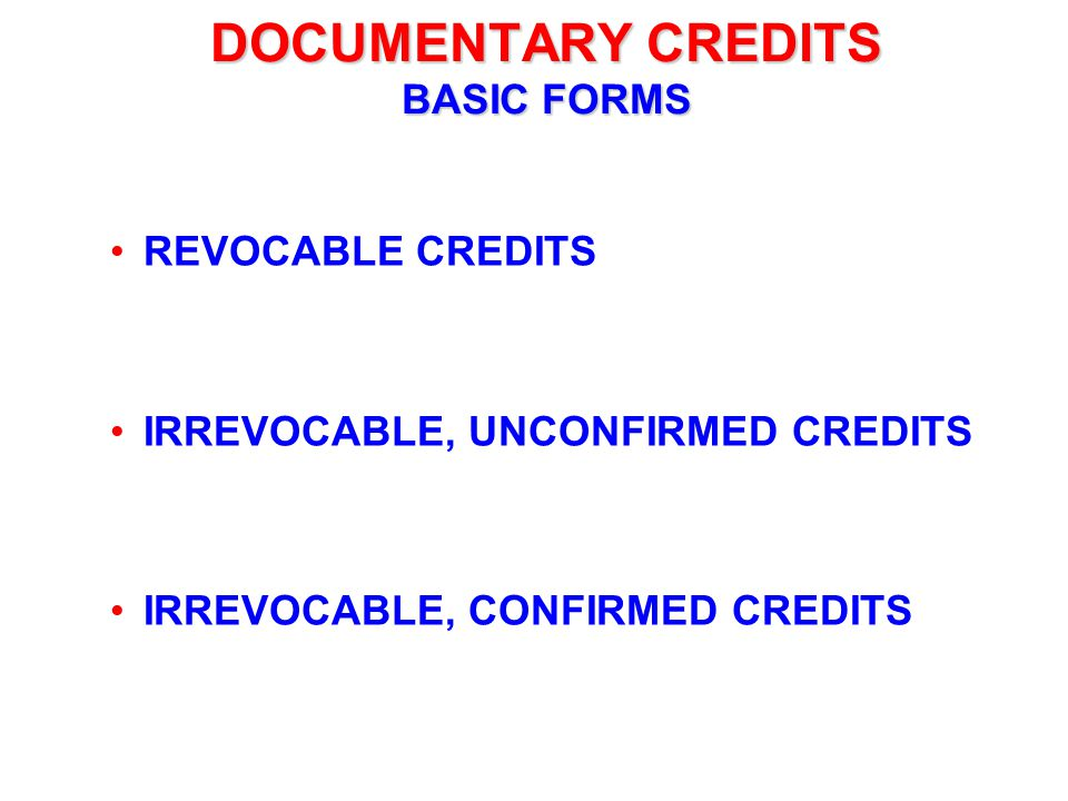DOCUMENTARY CREDITS BASIC FORMS