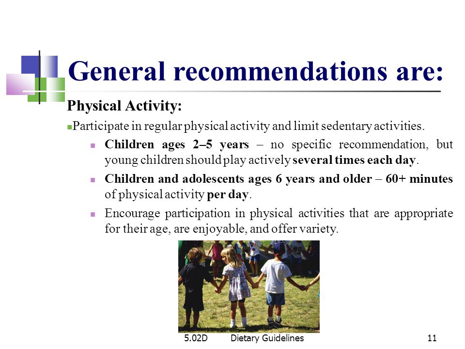 General recommendations are: