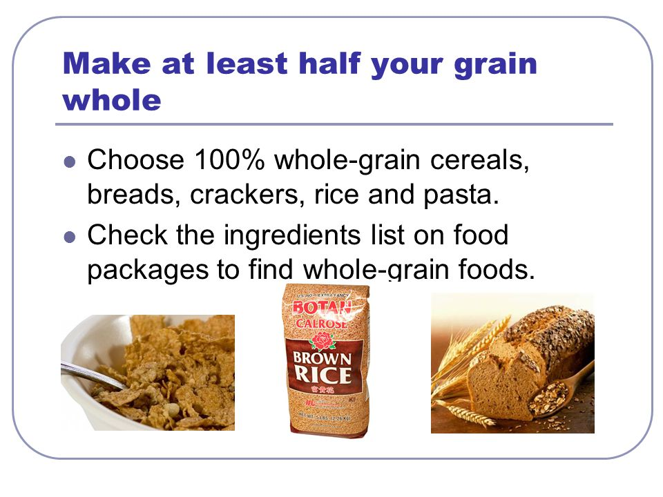 Make at least half your grain whole