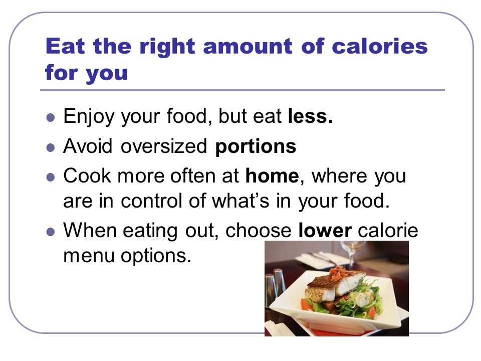 Eat the right amount of calories for you