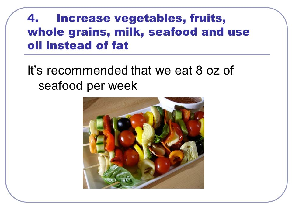 It's recommended that we eat 8 oz of seafood per week