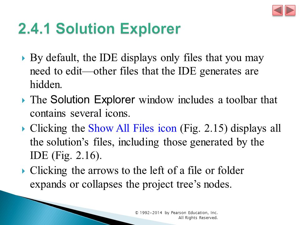 2.4.1 Solution Explorer By default, the IDE displays only files that you may need to edit—other files that the IDE generates are hidden.