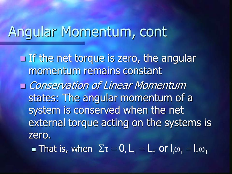 Angular Momentum, cont If the net torque is zero, the angular momentum remains constant.