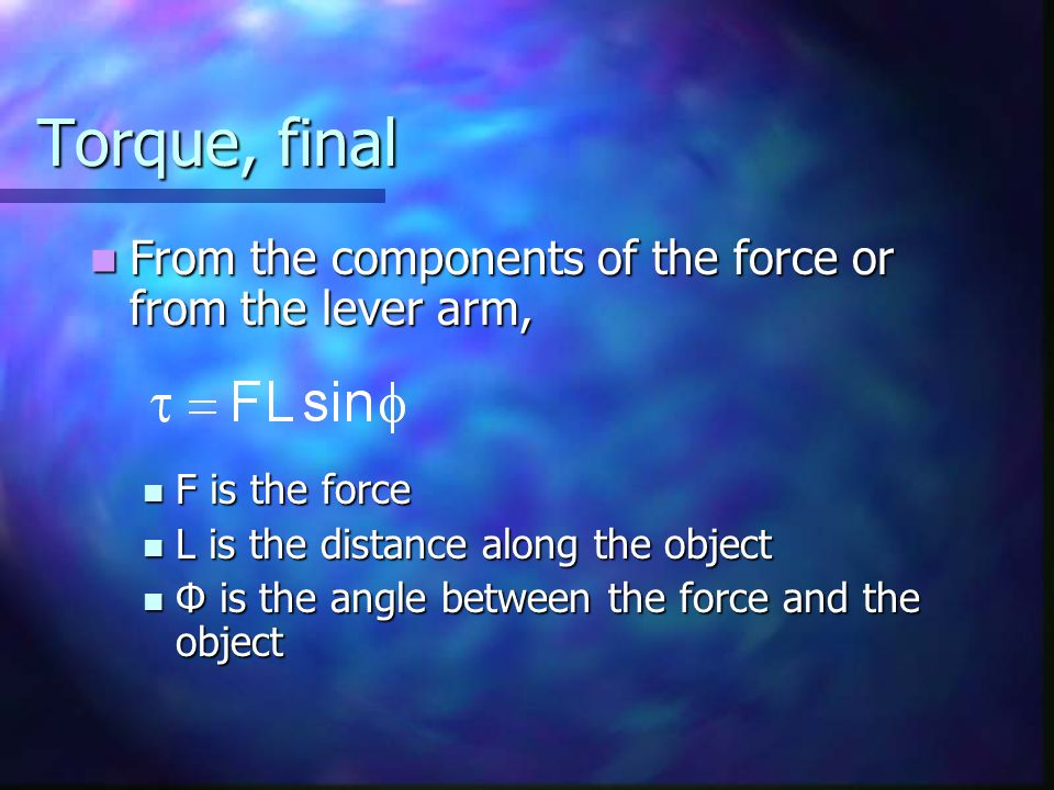 Torque, final From the components of the force or from the lever arm,