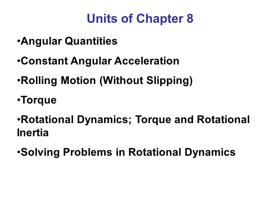 Units of Chapter 8 Angular Quantities Constant Angular Acceleration