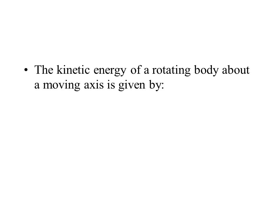 The kinetic energy of a rotating body about a moving axis is given by:
