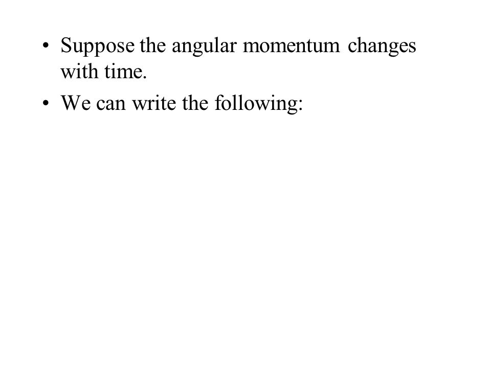 Suppose the angular momentum changes with time.