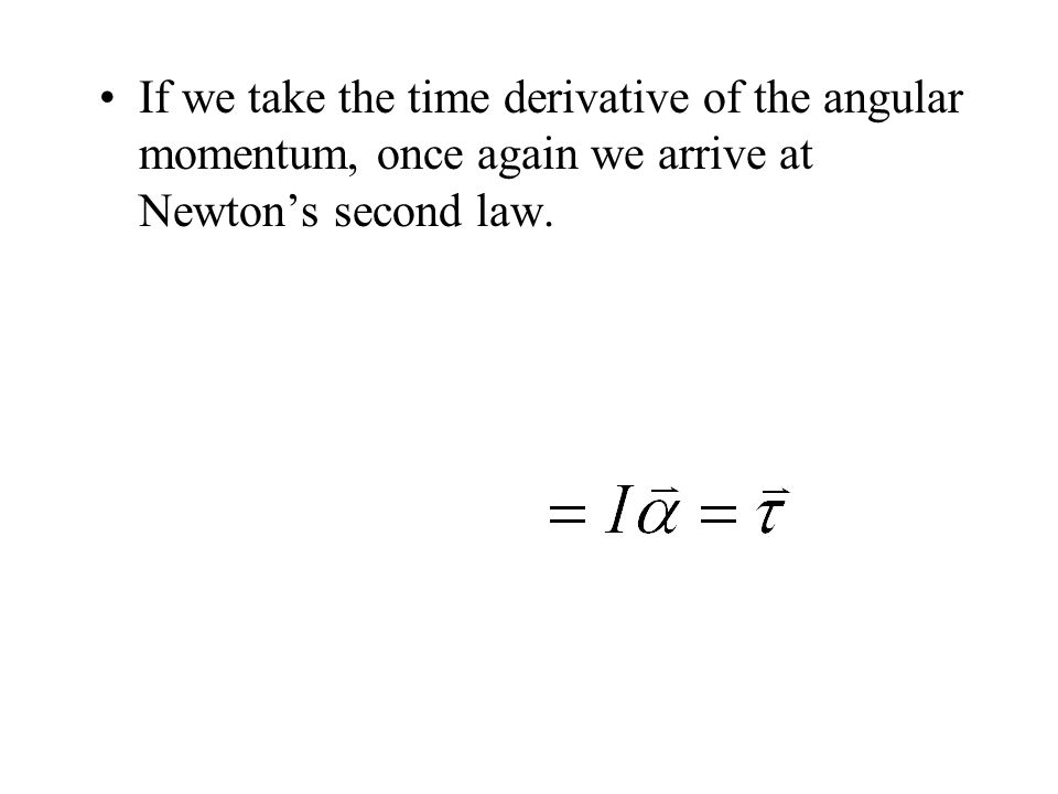 If we take the time derivative of the angular momentum, once again we arrive at Newton's second law.