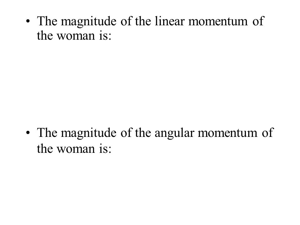 The magnitude of the linear momentum of the woman is: