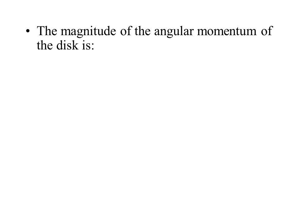 The magnitude of the angular momentum of the disk is: