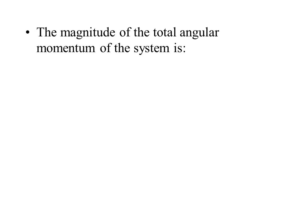 The magnitude of the total angular momentum of the system is: