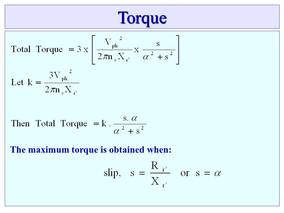 Torque The maximum torque is obtained when:
