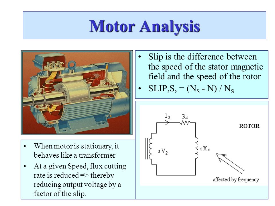 Motor Analysis Slip is the difference between the speed of the stator magnetic field and the speed of the rotor.