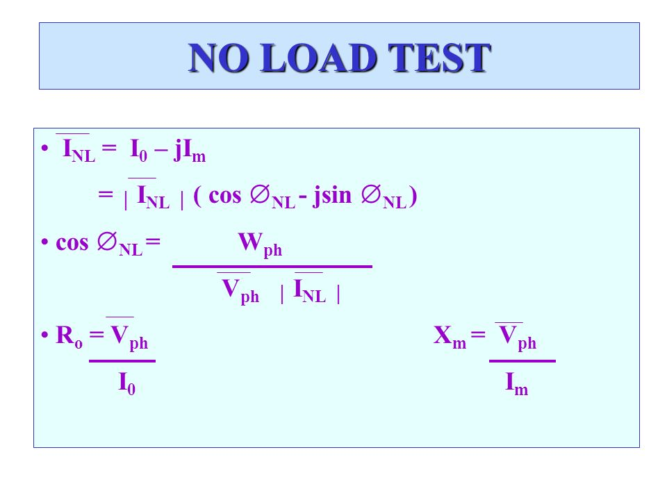 NO LOAD TEST INL = I0 – jIm =  INL  ( cos NL - jsin NL )