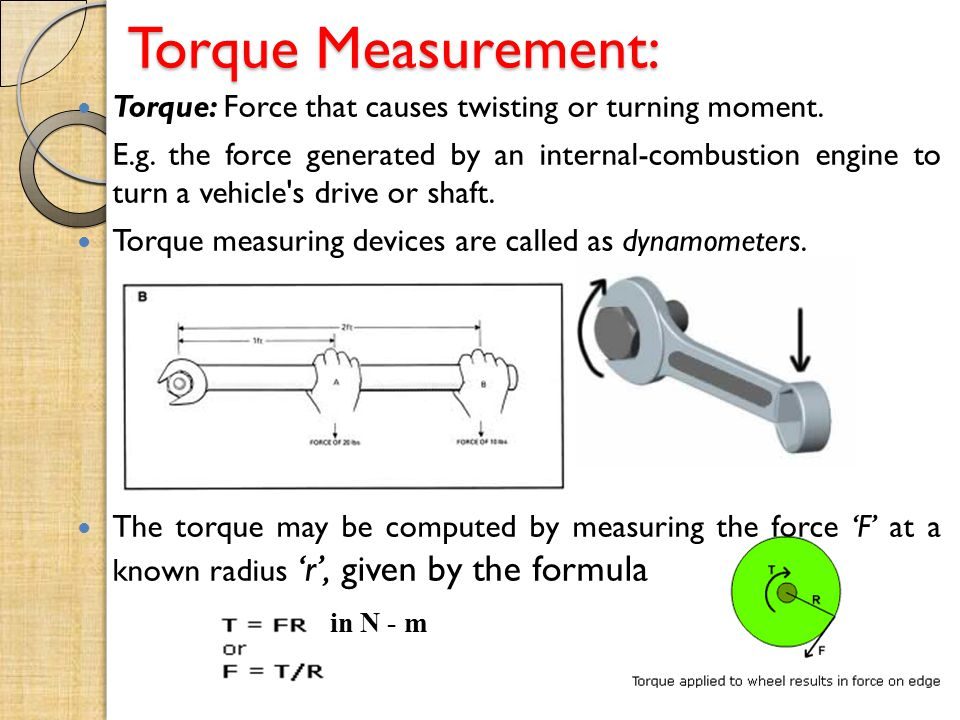 Torque Measurement: Torque: Force that causes twisting or turning moment.