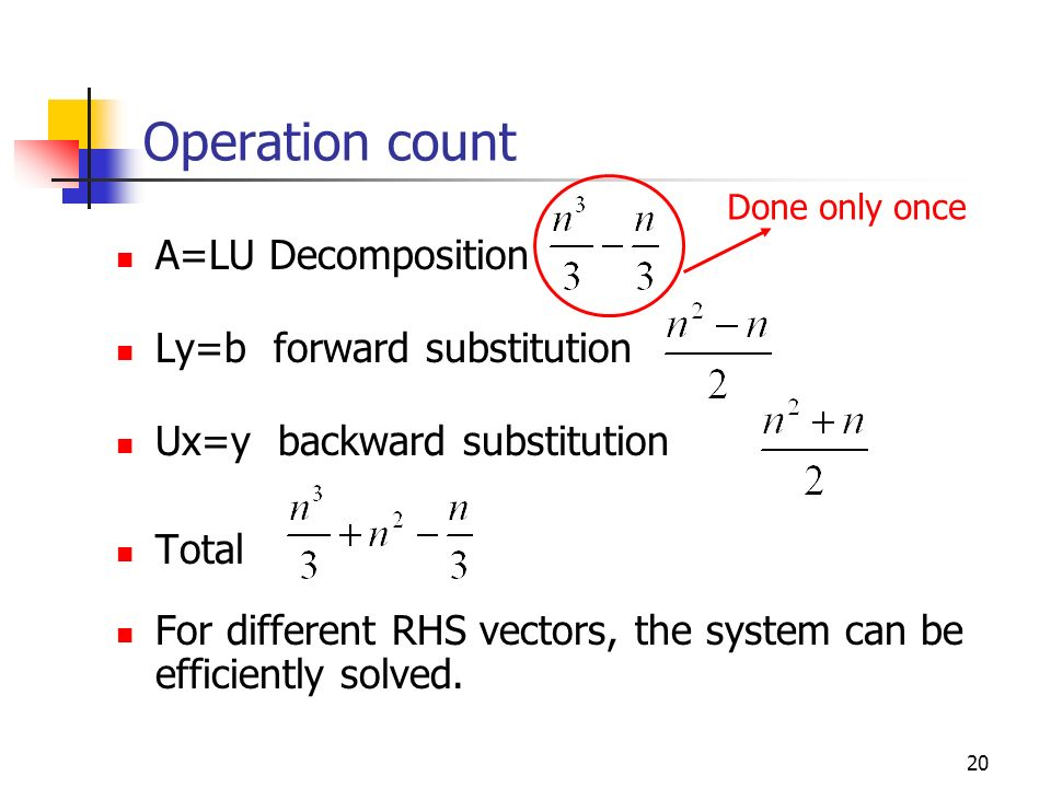 Operation count A=LU Decomposition Ly=b forward substitution