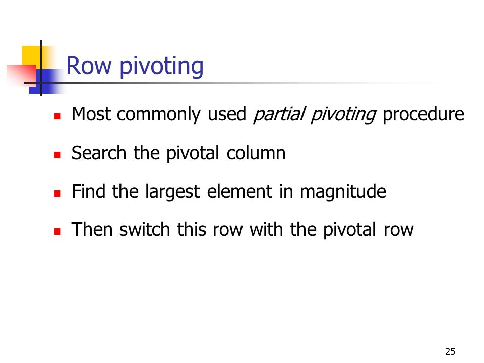 Row pivoting Most commonly used partial pivoting procedure