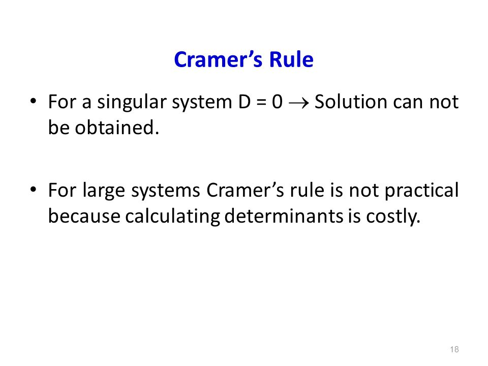 Cramer's Rule For a singular system D = 0  Solution can not be obtained.