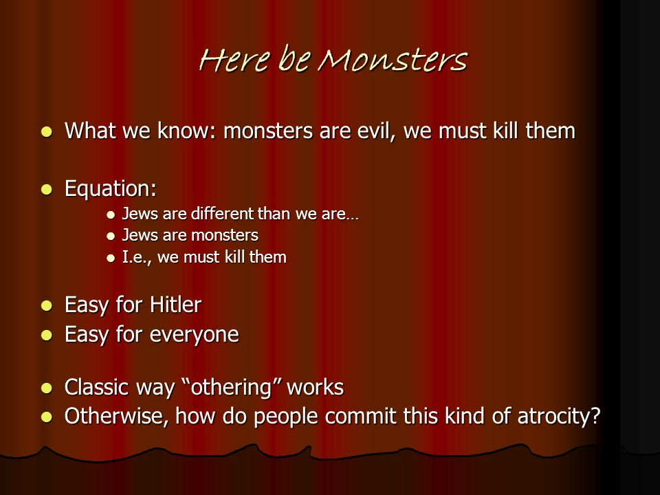 Here be Monsters What we know: monsters are evil, we must kill them