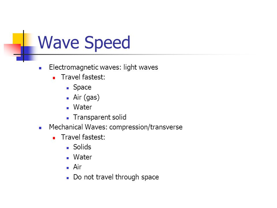 Wave Speed Electromagnetic waves: light waves Travel fastest: Space