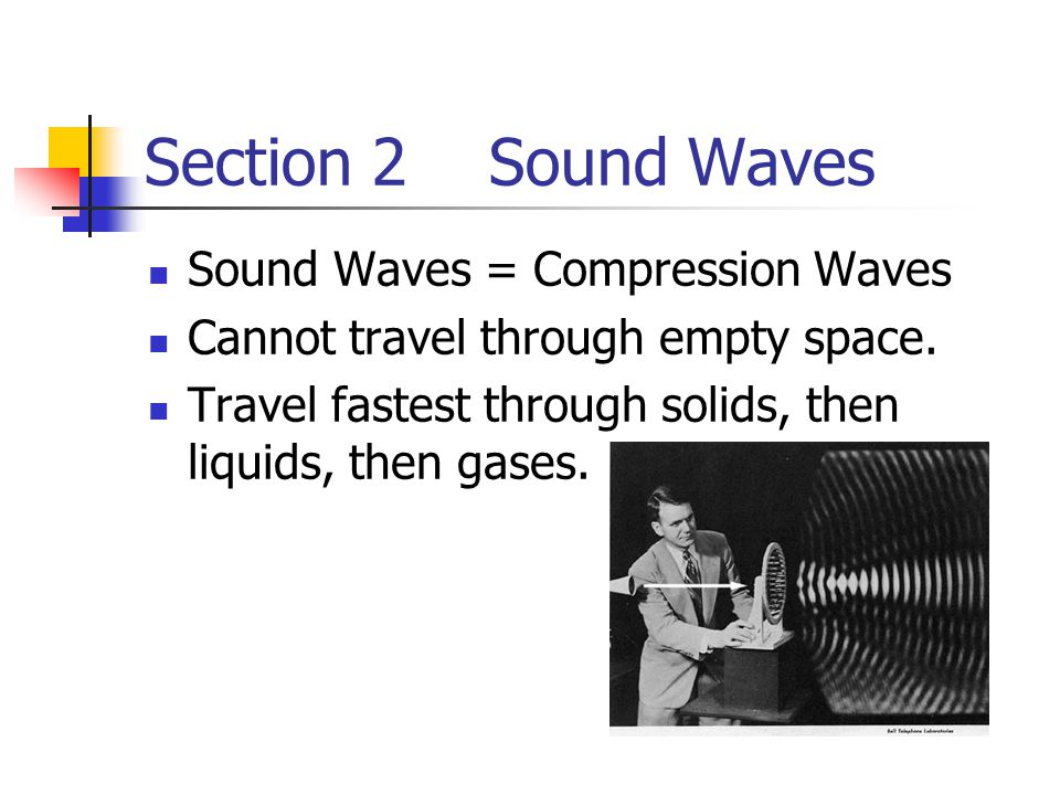 Section 2 Sound Waves Sound Waves = Compression Waves
