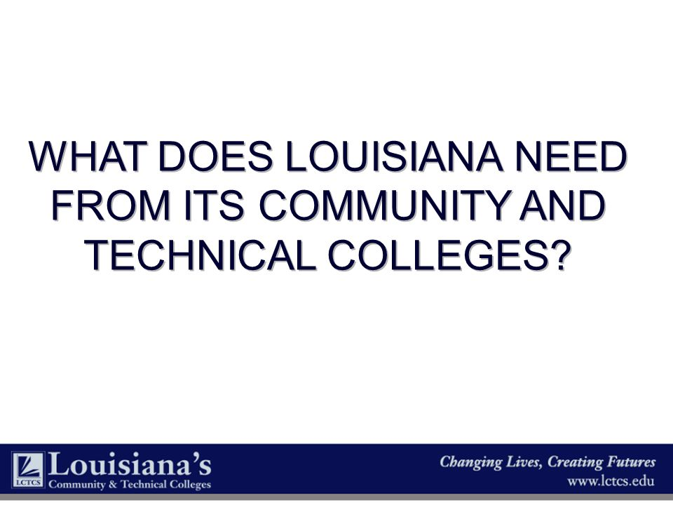What does Louisiana need from its Community and technical colleges