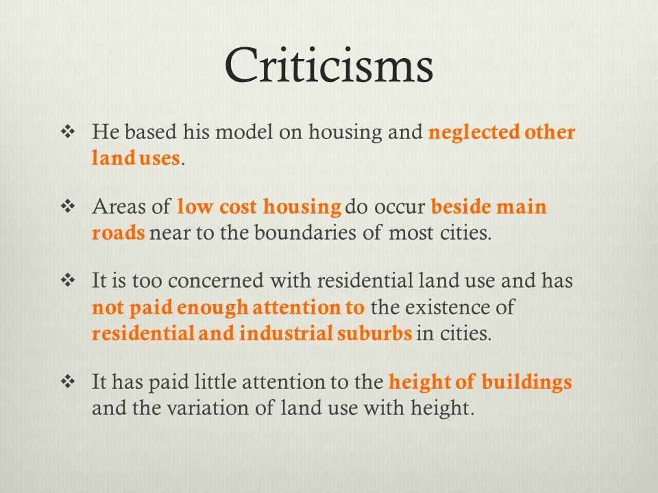 Criticisms He based his model on housing and neglected other land uses.