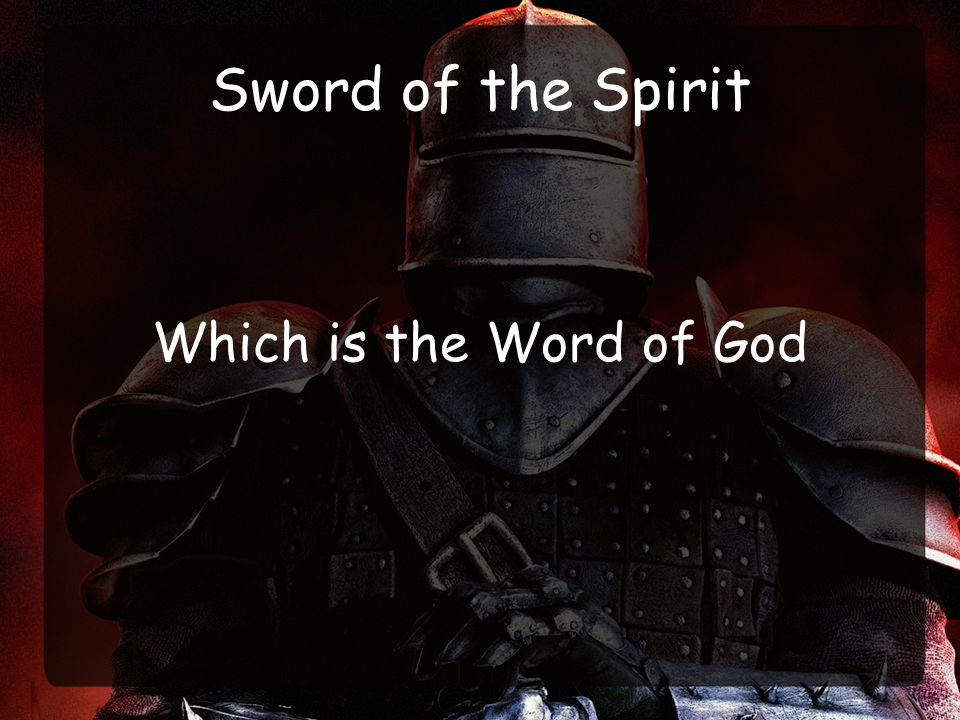 Sword of the Spirit Which is the Word of God