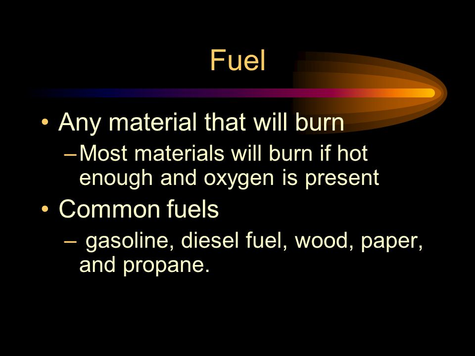 Fuel Any material that will burn Common fuels