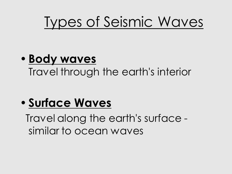 Types of Seismic Waves Body waves Travel through the earth s interior