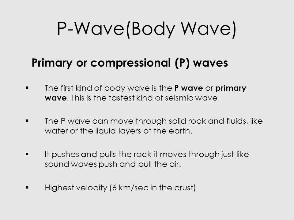 P-Wave(Body Wave) Primary or compressional (P) waves