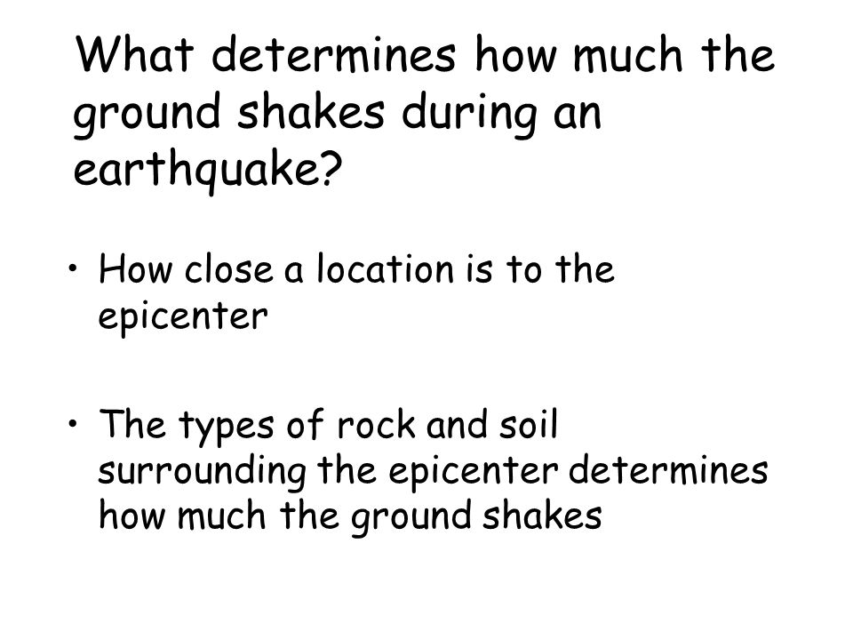 What determines how much the ground shakes during an earthquake