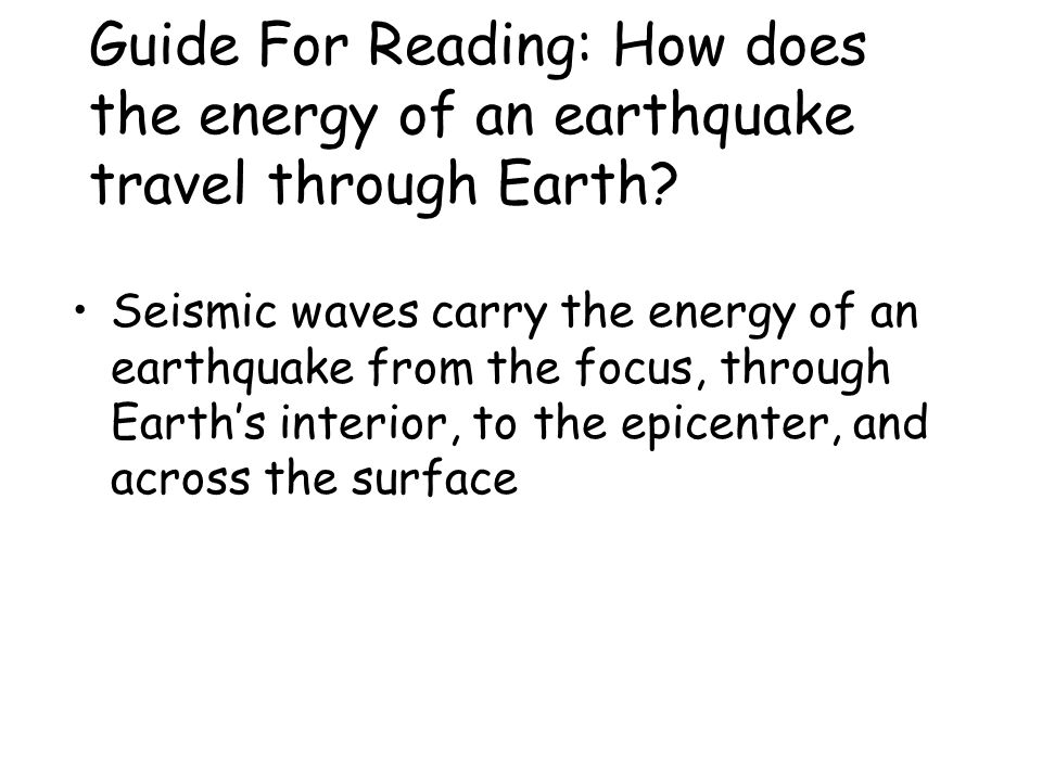Guide For Reading: How does the energy of an earthquake travel through Earth