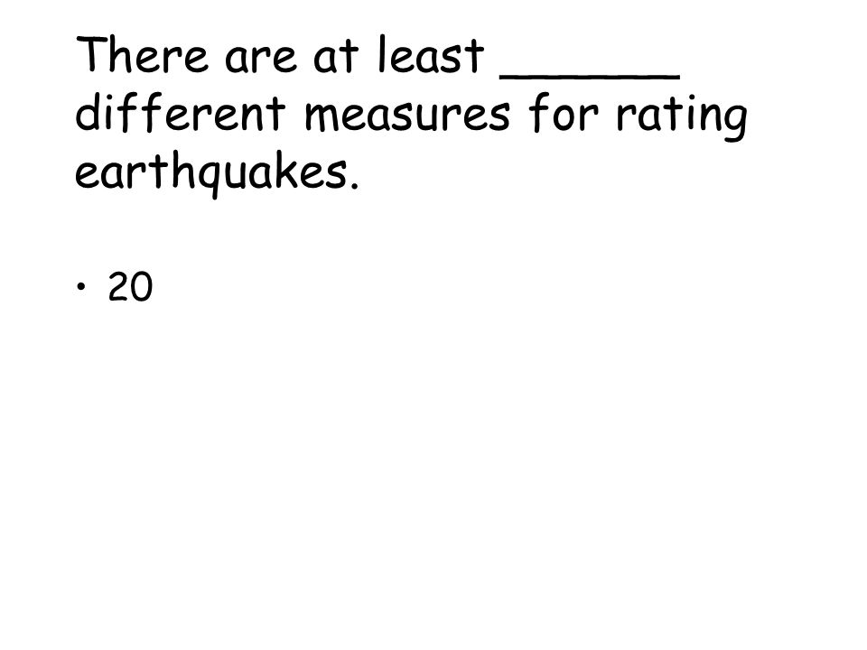 There are at least ______ different measures for rating earthquakes.