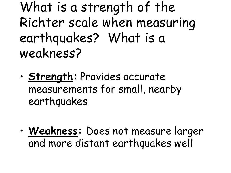 What is a strength of the Richter scale when measuring earthquakes