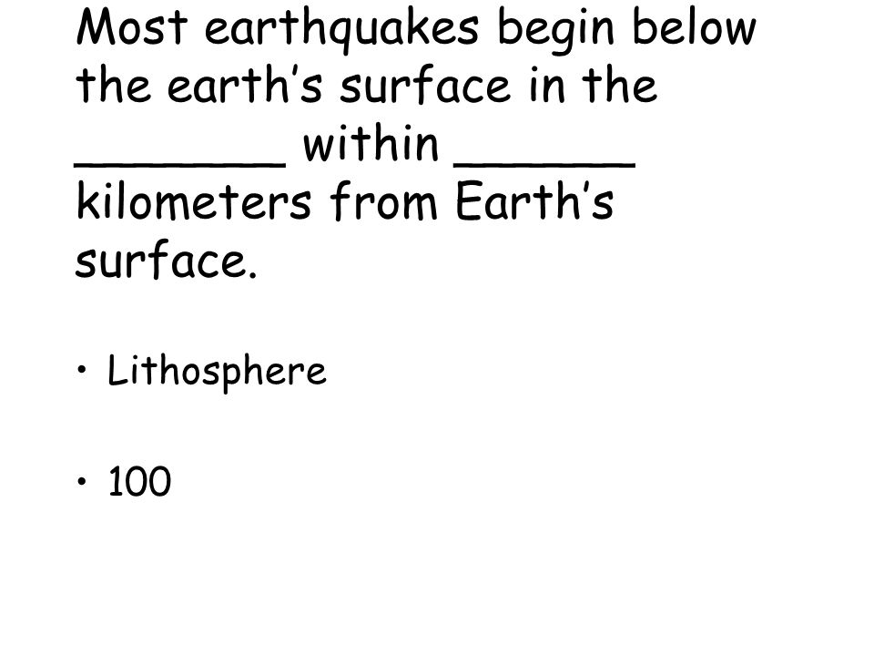 Most earthquakes begin below the earth's surface in the _______ within ______ kilometers from Earth's surface.