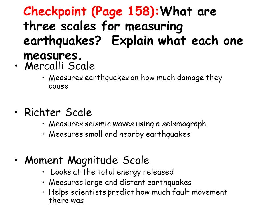 Checkpoint (Page 158):What are three scales for measuring earthquakes