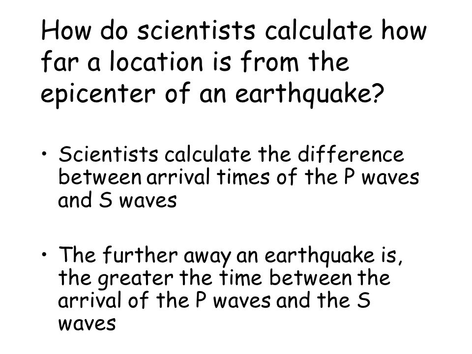 How do scientists calculate how far a location is from the epicenter of an earthquake
