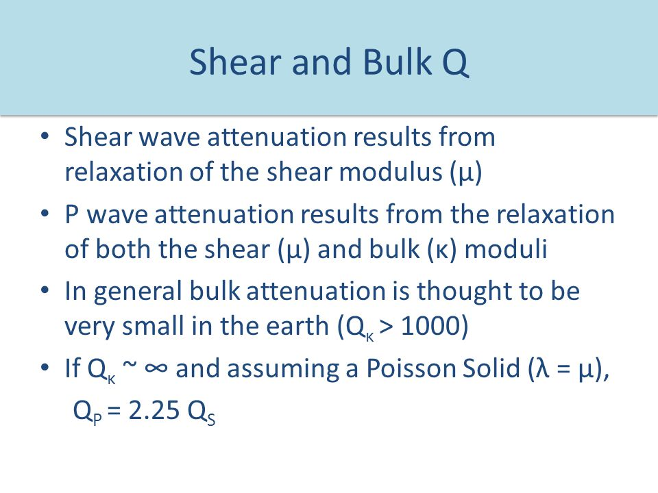 Shear and Bulk Q Shear wave attenuation results from relaxation of the shear modulus (μ)