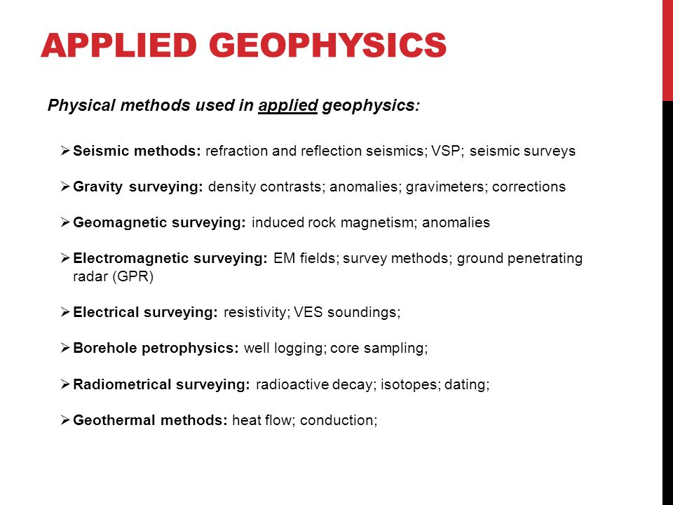 Applied geophysics Physical methods used in applied geophysics: