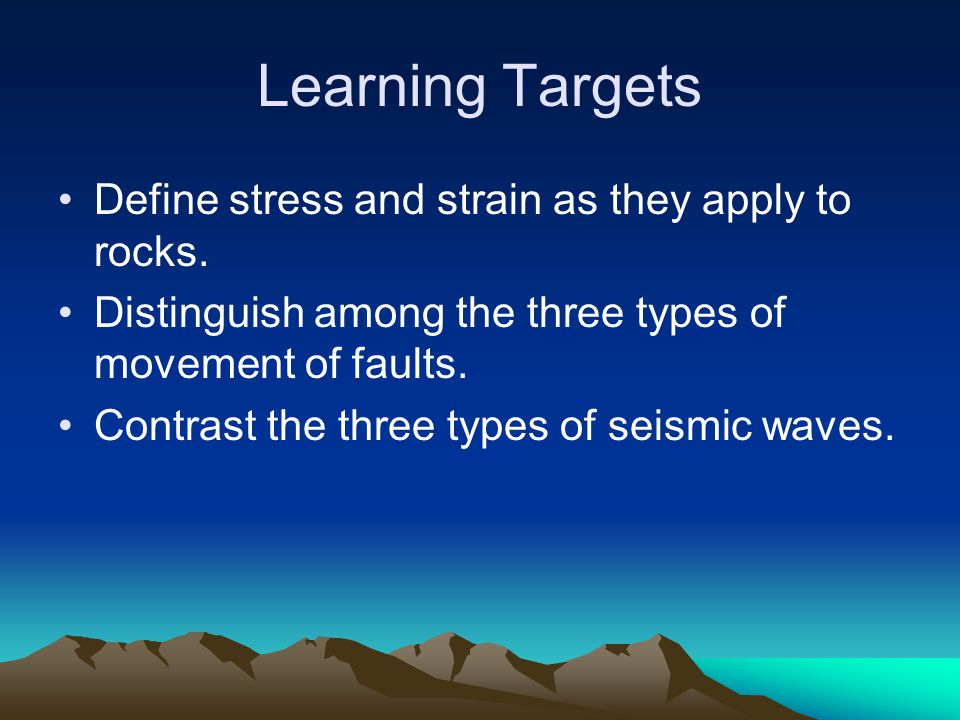 Learning Targets Define stress and strain as they apply to rocks.