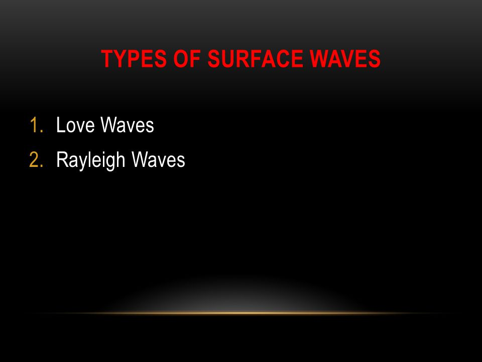 Types of Surface Waves Love Waves Rayleigh Waves