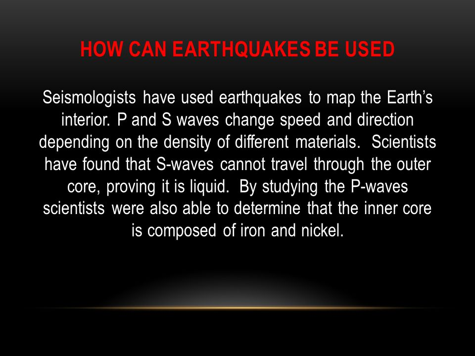 How can earthquakes be used