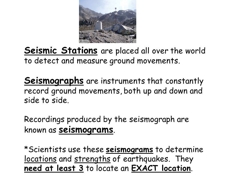 Seismic Stations are placed all over the world to detect and measure ground movements.